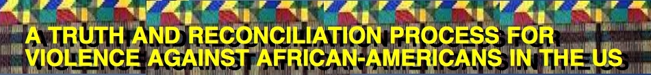 VIDEO=================LABEL-A-TRUTH-AND-RECONCILIATION-PROCESS-FOR%20-VIOLENCE-AGAINST-AFRICAN-AMERICANS========================VIDEO=================LABEL-A-TRUTH-AND-RECONCILIATION-PROCESS-FOR%20-VIOLENCE-AGAINST-AFRICAN-AMERICANS