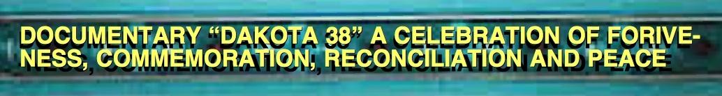 DOCUMENTARY DAKOTA 38 FORGIVENESS COMMEMORATION RECONCILITATION AND PEACE