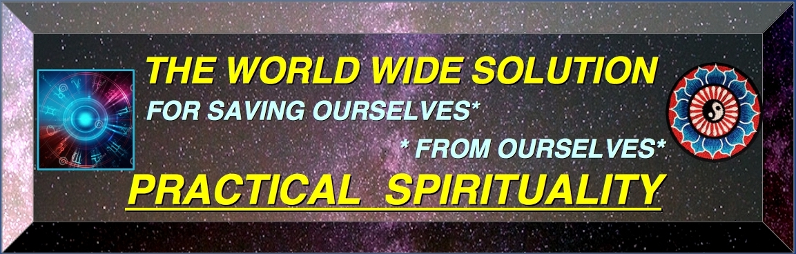 ==============================TOP BANNER THE WORLDWIDE SOLUTION IS PRACTICAL SPIRITUALITY===========================TOP-BANNER-WORLD-WIDE-SOLUTION