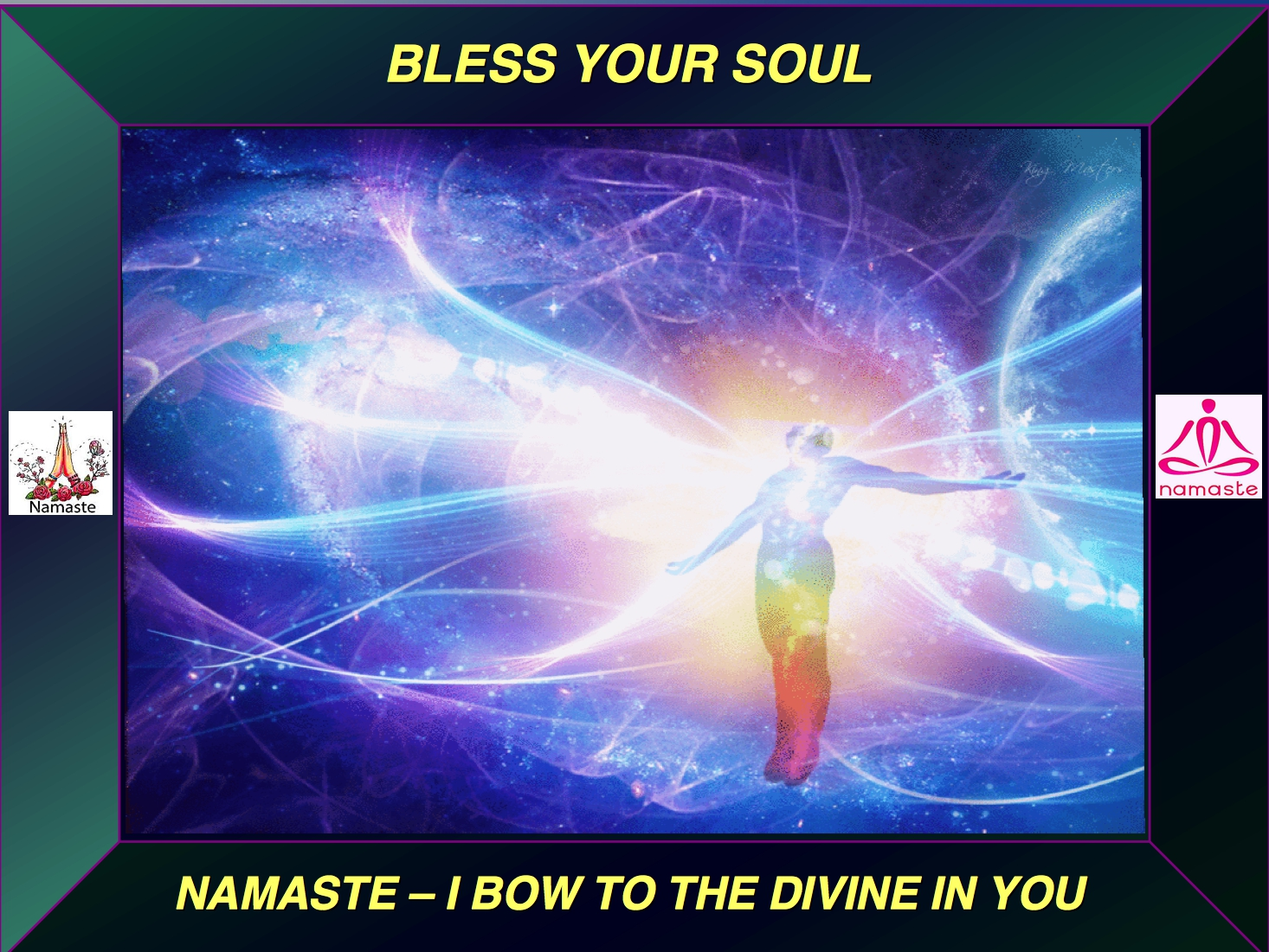 BLESS YOUR SOUL I BOW TO THE DIVINE IN YOU NAMASTE