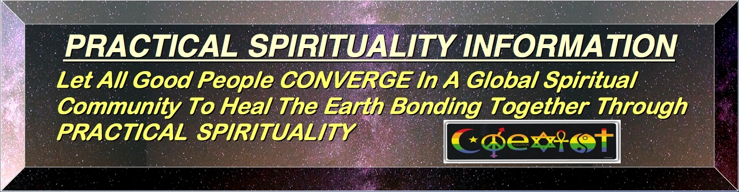 INDEX HOME PAGE PRACTICAL SPIRITUALLY Is Iiving a Spiritually Centered Life, through Love, Wisdom and Action to improve our community on a local, regional and global level. And always we work for the Common Good