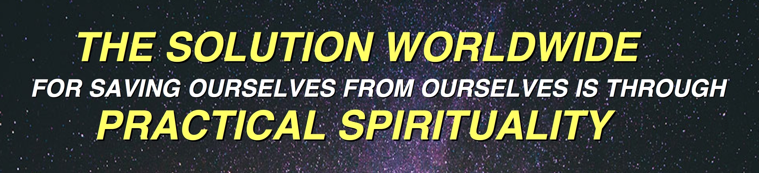 TOP BANNER THE WORLDWIDE SOLUTION IS PRACTICAL SPIRITUALITY