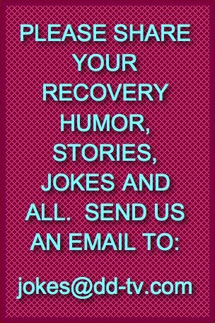 12th Step RECOVERY HUMOR SHARING, LAUGH, JOKES, QUIPS, ,LOL, FUNNY, VIDEOS, ONELINERS, STORIES, ALCOHOLIC, DRUG ADDICT, AL-ANON, NA, ACOA, CODA, CODEPENDENT, 12 STEPS, 12 TRADITIONS,