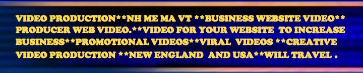 Video Production TV Producer Mt Washington Valley NH, ME, MA, VT, business website videography, promotional Film, viral videos, creative technique, scenic, mountains, ocean, Caribbean sea, New England and USA will travel, Yankee New England Humor, commercial webpage internet video